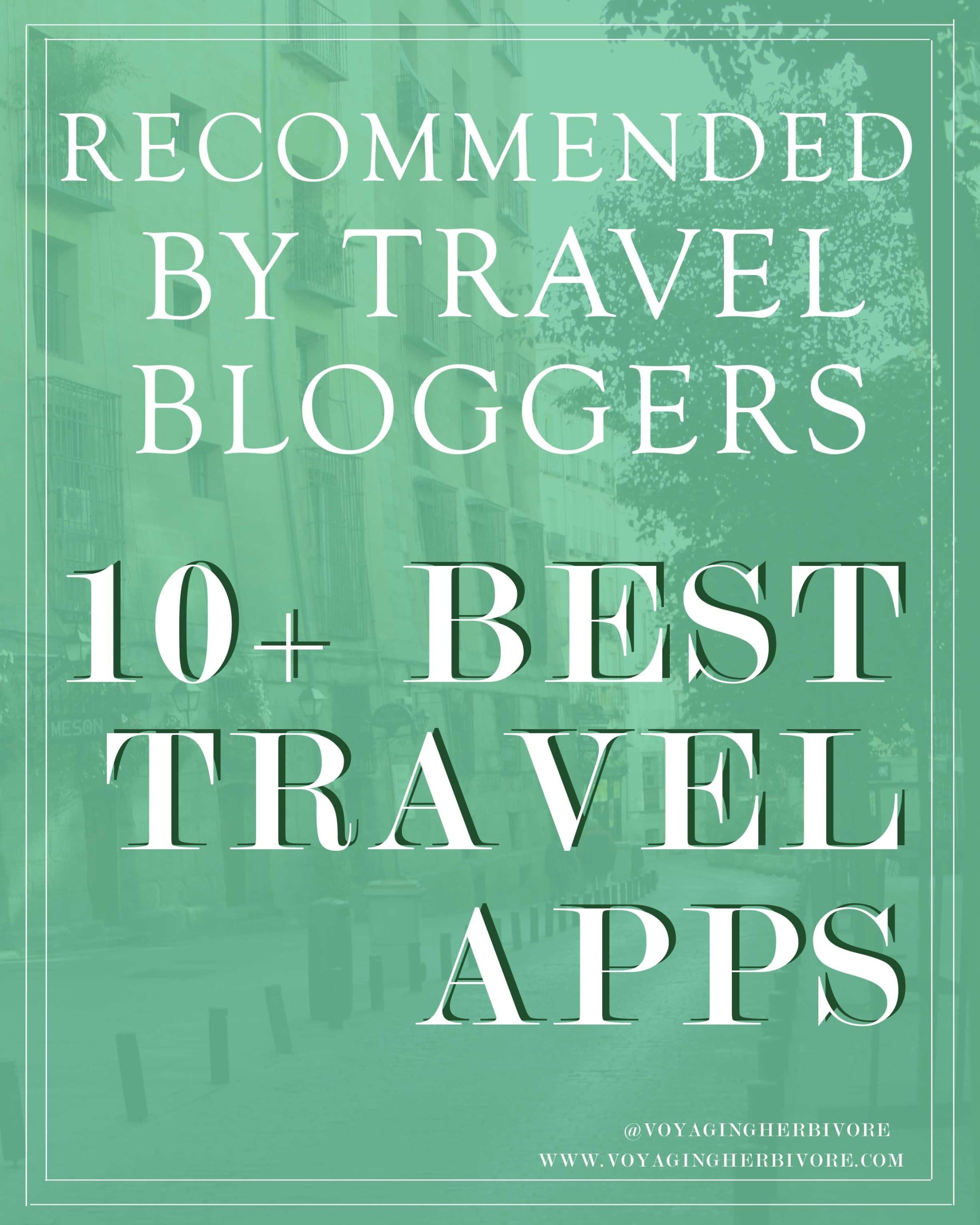 10 Best Travel Apps Recommended By Travel Bloggers – Collaborative Post for Voyaging Herbivore