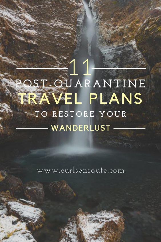 11 Post-Quarantine Travel Plans to Restore Your Wanderlust – Collaborative Post For Curls En Route